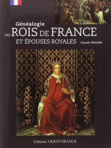 GENEALOGIE DES ROIS DE FRANCE ET EPOUSES ROYALES par CLAUDE WENZLER