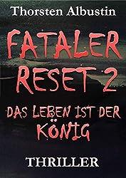 Fataler Reset 2: Das Leben ist der König (German Edition)