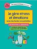 Je gère stress et émotions avec les huiles essentielles (Mes essentielles) (French Edition)