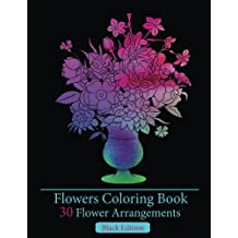 Flowers Coloring Book ( Black Edition):30 Flower Arrangements.: Exquisite Flower Coloring Book.flowers coloring books for adults (Stress Relieving Patterns)