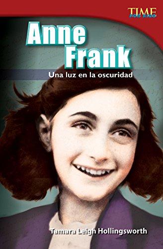 Anne Frank: Una Luz En La Oscuridad (Anne Frank: A Light in the Dark) (Spanish Version) (Advanced Plus) (Time for Kids Nonfiction Readers) por Tamara Hollingsworth