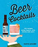 Beer Cocktails. 100 recipes using lagers, ales, stouts and more