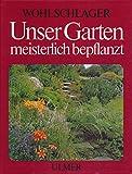 Unser Garten meisterlich bepflanzt : Gruppierungs- u. Bepflanzungsvorschläge für alle Gartenteile.