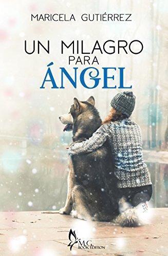 Un Milagro Para Ángel : Relato Corto por Maricela  Gutiérrez