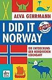 I did it Norway!: Die Entdeckung der nordischen Lebensart von Alva Gehrmann