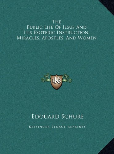 The Public Life of Jesus and His Esoteric Instruction, Miracthe Public Life of Jesus and His Esoteric Instruction, Miracles, Apostles, and Women Les, Apostles, and Women