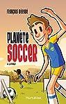 Planete Soccer, tome 4 : La Finale par Bérubé