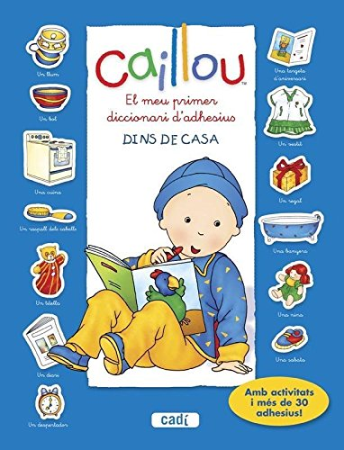Caillou: el meu primer diccionari d'adhesius: dins de casa por Chouette Publishing ; Pierre Brignaud (il.)