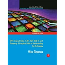 Video Over IP: IPTV, Internet Video, H.264, P2P, Web TV, and Streaming: A Complete Guide to Understanding the Technology (Focal Press Media Technology Professional Series) by Simpson, Wes (2008) Paperback