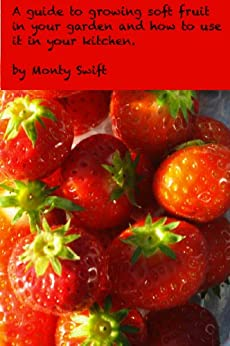 Soft fruit in your garden and how to use it in the kitchen (English Edition) par [Swift, Monty]