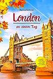 Reiseführer London an einem Tag!: Entdecke in kurzer Zeit die besten Sehenswürdigkeiten, Hotels, Restaurants, Kunst, Kultur und Ausflüge mit Kindern in der Stadt der Gegensätze!