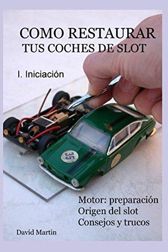 Como restaurar tus coches de slot. I. Iniciación. por David Martin
