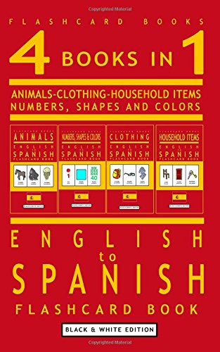 4 books in 1 - English to Spanish Kids Flash Card Book: Black and White Edition: Learn Spanish Vocabulary for Children (Spanish Bilingual Flashcards)