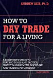 How to Day Trade for a Living: Tools, Tactics, Money Management, Discipline and Trading Psychology