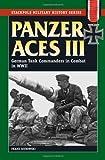 [( Panzer Aces III: German Tank Commanders in Combat in World War II )] [by: Franz Kurowski] [Jul-2010]