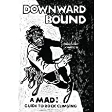 Downward Bound: A Mad! Guide to Rock Climbing
