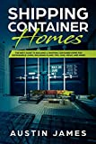 Shipping Container Homes: The Best Guide to Building a Shipping Container Home for Sustainable Living, Including Plans, Tips, Cool Ideas, and More! (English Edition)