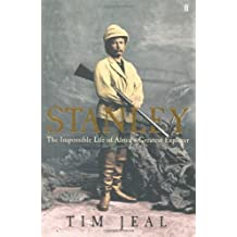 Stanley : the impossible life of Africa's greatest explorer / by Tim Jeal