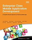 Enterprise Class Mobile Application Development: A Complete Lifecycle Approach for Producing Mobile Apps (Developerworks)