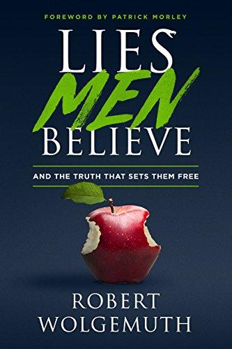 LIES MEN BELIEVE por ROBERT WOLGEMUTH