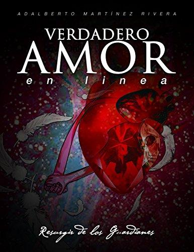 Verdadero Amor en Línea: Resurgir de los Guardianes por Adalberto Martínez Rivera