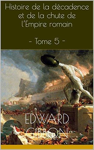 Histoire de la décadence et de la chute de l'Empire romain – Tome 5 -