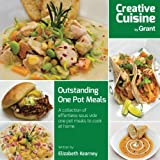 Outstanding One Pot Meals: Creative Cuisine by Grant