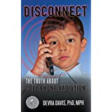 Disconnect: The Truth About Cell Phone Radiation, What the Industry Is Doing to Hide It, and How t (English Edition)