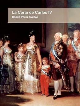 La Corte de Carlos IV (Episodios Nacionales) de [Galdós, Benito Pérez]