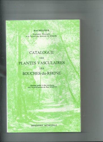 CATALOGUE DES PLANTES VASCULAIRES DES BOUCHES DU RHONE .