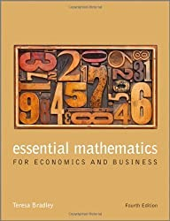 Essential Mathematics for Economics and Business 4th (fourth) Edition by Bradley, Teresa published by John Wiley & Sons (2013)