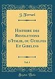 Telecharger Livres Histoire Des Revolutions d Italie Ou Guelfes Et Gibelins Vol 3 Classic Reprint (PDF,EPUB,MOBI) gratuits en Francaise