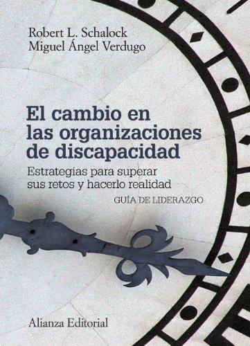El Cambio En Las Organizaciones De Discapacidad. Estrategias Para Superar Sus Retos Y Hacerlo Realidad (El Libro Universitario - Manuales)