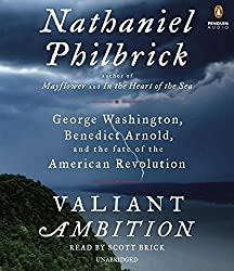 Valiant Ambition: George Washington, Benedict Arnold, and the Fate of the American Revolution by Nathaniel Philbrick (2016-05-10)