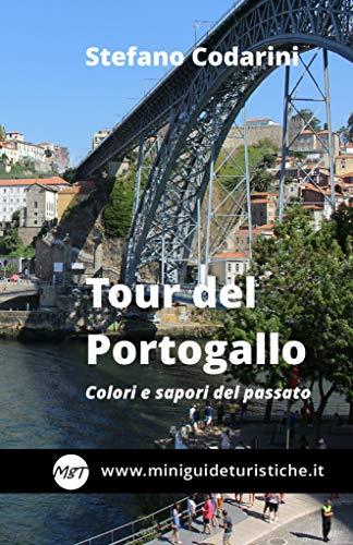 Tour del Portogallo: Colori e sapori del passato (Miniguide Turistiche Vol. 10) (Italian Edition)