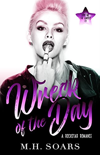 wreck-of-the-day-a-rockstar-romance-love-me-im-famous-book-3