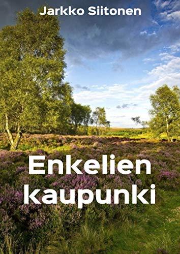 Enkelien kaupunki (Finnish Edition) por Jarkko Siitonen