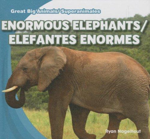 Enormous Elephants / Elefantes enormes (Great Big Animals / Superanimales) por Ryan Nagelhout