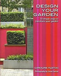 Design Your Garden: 10 simple steps to transform your garden (Garden Style Guide Series)