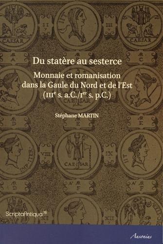 Du statère au sesterce : Monnaie et romanisation dans la Gaule du Nord et de l'Est (IIIe siècle aC/Ier siècle pC)