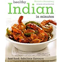 Healthy Indian: 100 Healthy Recipes in Minutes by Monisha Bharadwaj (2009-05-04)