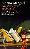 Die verborgene Bibliothek: Eine Elegie und zehn Abschweifungen von Alberto Manguel