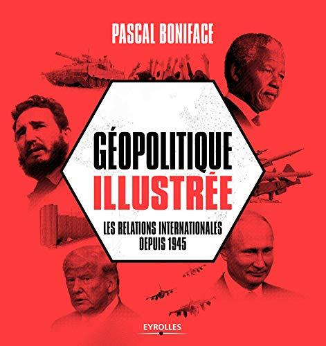 Géopolitique illustrée: Les relations internationales depuis 1945 par Pascal Boniface