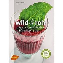 Wild und roh: Die besten Smoothies mit Wildpflanzen