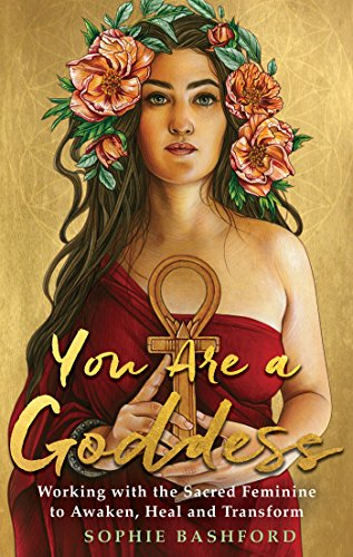 You Are a Goddess: Working with the Sacred Feminine to Awaken, Heal and Transform (English Edition)
