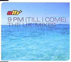 9 Pm (Till I Come)-the UK Mix