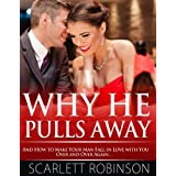 Why He Pulls Away and How to Make Your Man Fall in Love with You Over and Over Again… (English Edition)