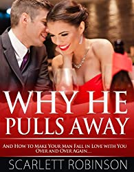 Why He Pulls Away and How to Make Your Man Fall in Love with You Over and Over Again...