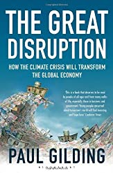 The Great Disruption: How the Climate Crisis Will Transform the Global Economy by Paul Gilding (2012-02-02)