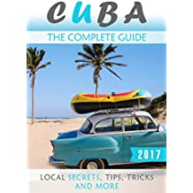 Cuba: The Complete Guide - Local Secrets, Tips, Tricks and More (English Edition)